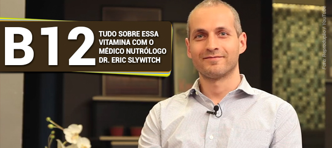 Tudo sobre a vitamina B12 com o médico nutrólogo Dr. Eric Slywitch no Entrevista-se